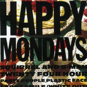 Happy Mondays - Squirrel And G-Man Twenty Four Hour Party People Plastic Face Carnt Smile (White Out) (1987)