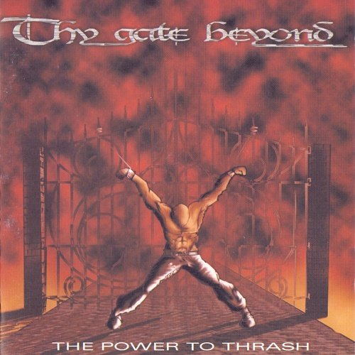 Thy Gate Beyond - The Power To Thrash (2003)
