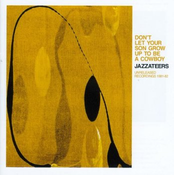 Jazzateers - Don't Let Your Son Grow Up to Be a Cowboy: Unreleased Recordings 1981-82 (2014)