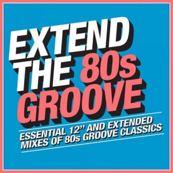 "VA - Extend the 80s: Groove - Essential 12"" And Extended Mixes Of 80s Groove Classics [3CD] (2018)"