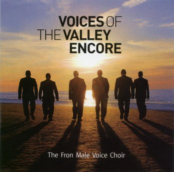 The Fron Male Voice Choir - Voices Of The Valley: Encore (2007)