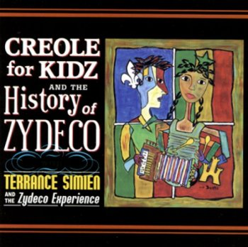 Terrance Simien & The Zydeco Experience - Creole for Kidz & The History of Zydeco (2004)