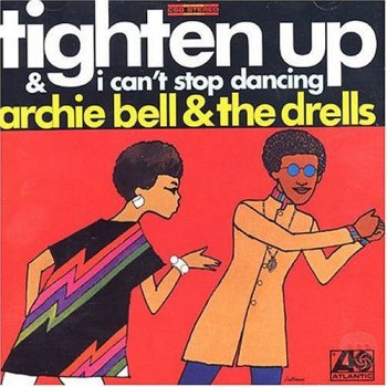 Archie Bell & The Drells - Tighten Up & I Can't Stop Dancing [Remastered] (2004)