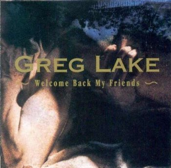Greg Lake - Welcome Back My Friends [Recorded live in Concert 1980] (1992)