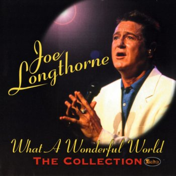 Joe Longthorne - What A Wonderful World - The Collection (2001)