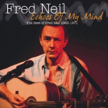 Fred Neil - Echoes of My Mind: The Best of 1963-1971 (2005)