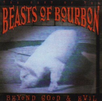 Beasts of Bourbon - Beyond Good & Evil - The Best Of The Beasts Of Bourbon [2CD Set] (1999)