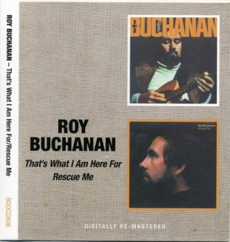 Roy Buchanan - That's What I Am Here For / Rescue Me (1973-74) (Remastered, 2008)