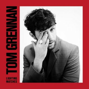 Tom Grennan - Lighting Matches [Deluxe Edition] (2018)