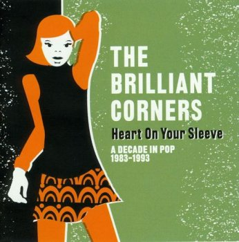 The Brilliant Corners - Heart On Your Sleeve - A Decade In Pop 1983-1993 [2CD Remastered Set] (2013)