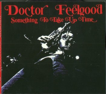 Doctor Feelgood - Something To Take Up Time (1971) (DigiPak, Remastered, 2007)
