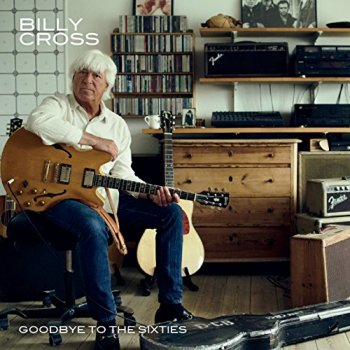 Billy Cross - Goodbye To The Sixties (2015)