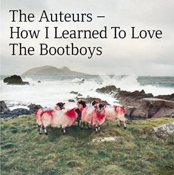 The Auteurs ? How I Learned to Love the Bootboys [2CD Expanded Edition] (1999/2014)