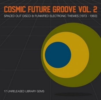 VA - Cosmic Future Groove Vol. 2 - Spaced Out Disco & Funkified Electronic Themes 1973​-​1983 (2012)