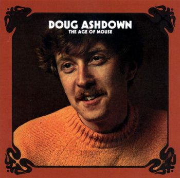 Doug Ashdown - The Age Of Mouse (1970) (Reissue, 2005)