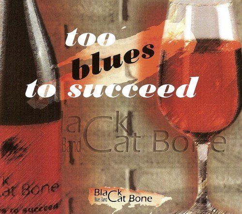 Black Cat Bone Blues Band - Too Blues To Succeed (2006)