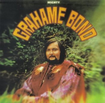 Graham Bond - Mighty Grahame Bond (1968) (2004)