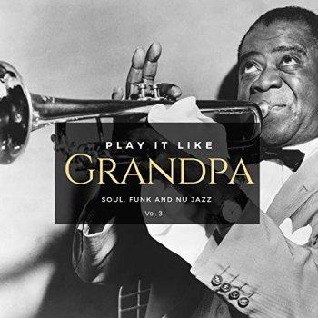 VA - Play It Like Grandpa Vol. 3 - Soul, Funk and Nu Jazz (2018)