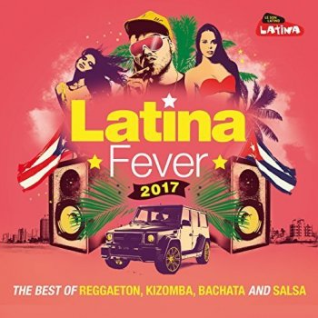 VA - Latina Fever 2017: The Best Of Reggaeton, Kizomba, Bachata And Salsa (2017)