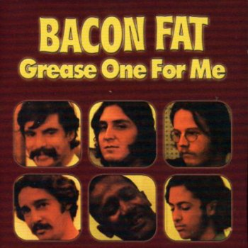 Bacon Fat - Grease One For Me (1970) [Remastered, 2004]