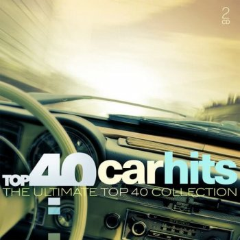 VA - Top 40 Car Hits - The Ultimate Top 40 Collection [2CD Set] (2017)