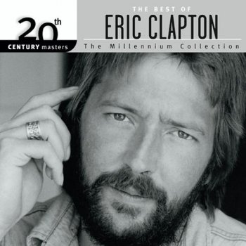 Eric Clapton - 20th Century Masters - The Millennium Collection: The Best of Eric Clapton (2004)