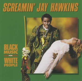 Screamin' Jay Hawkins - Black Music For White People (1991)