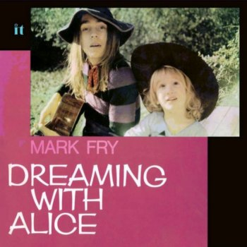 Mark Fry - Dreaming With Alice (1972) (2006)