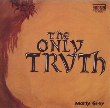 Morly Grey - The Only Truth (1972) [Expanded, 2010]