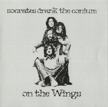 Socrates Drank The Conium - On The Wings (1973) (1996)