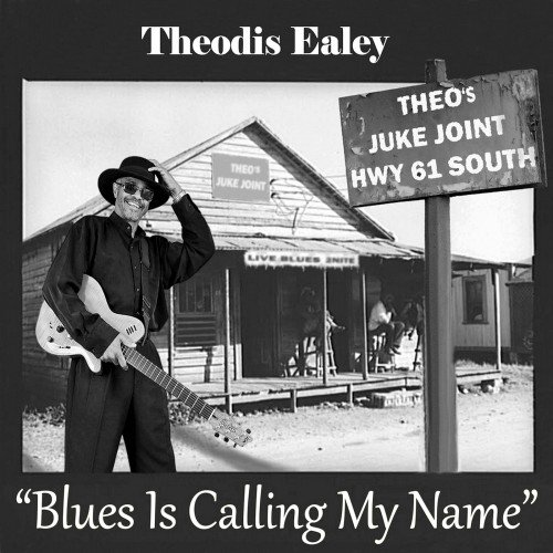 Theodis Ealey - Blues Is Calling My Name (2018)