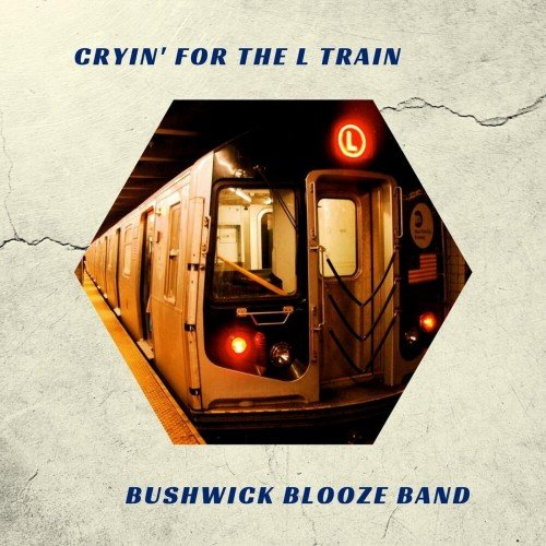 Bushwick Blooze Band - Cryin' for the L Train (2019)