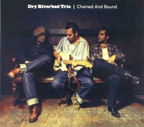 Dry Riverbed Trio - Chained And Bound (2019)