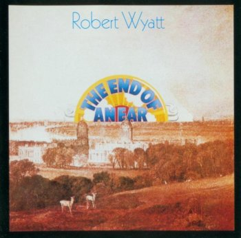 Robert Wyatt - The End Of An Ear (1970) (Reissue, 1999)