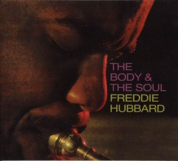 Freddie Hubbard - The Body And The Soul (1963) (Reissue, 1996)