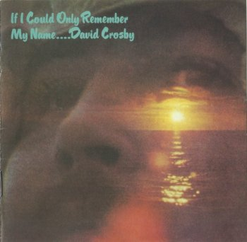 David Crosby - If I Could Only Remember My Name....(1971) (Remastered, 2011)