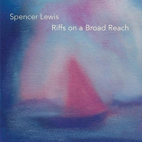Spencer Lewis - Riffs On A Broad Reach (2019)