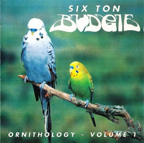 Six Ton Budgie - Ornithology Volume 1 (1996)