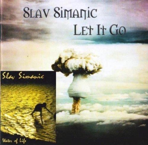 Slav Simanic  - Let It Go / Water Of Life (1998/2002) [2CD]