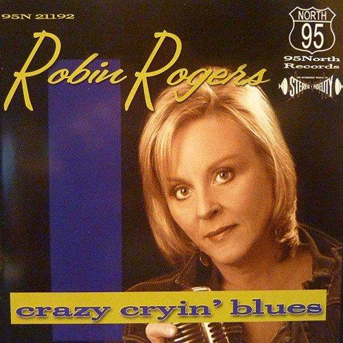 Robin Rogers - Crazy Cryin' Blues (2004)