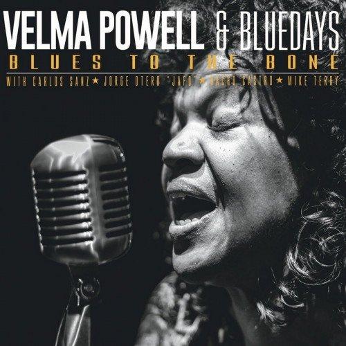Velma Powell & Bluedays - Blues To The Bone (2017)