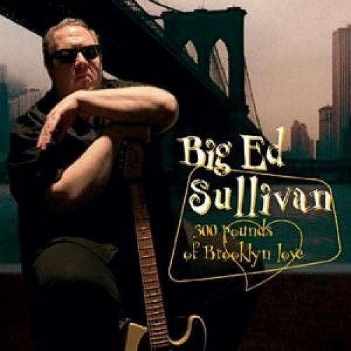 Big Ed Sullivan - 300 Pounds Of Brooklyn Love (2006) (Lossless)