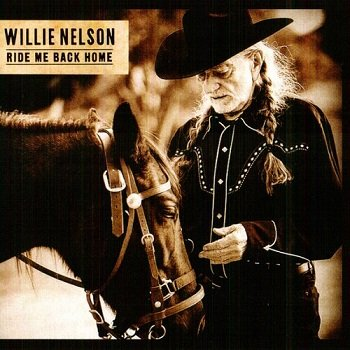 Willie Nelson - Ride Me Back Home (2019)