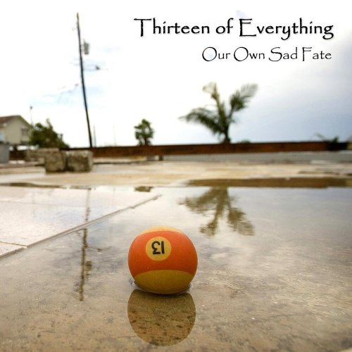 Thirteen Of Everything - Our Own Sad Fate (2019)