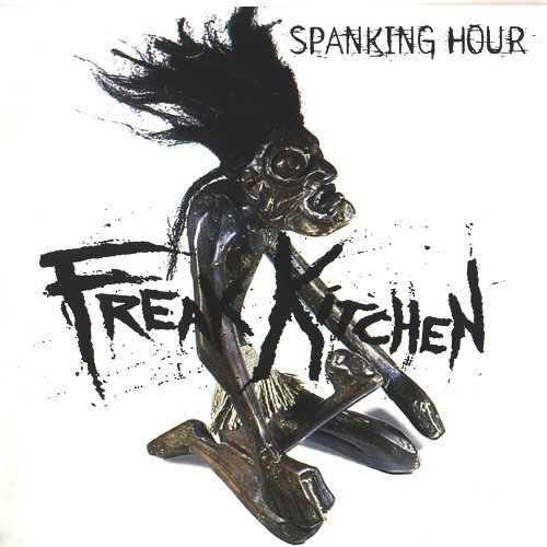 Freak Kitchen - Spanking Hour (1996)