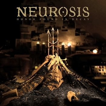Neurosis - Honor Found In Decay (2012)