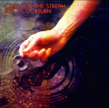 Bruce Cockburn - Circles In The Stream (1977) (Deluxe Edition, Remastered, 2005)