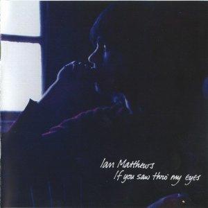 Ian Matthews - If You Saw Thro' My Eyes (1971) (Remastered, 2012)