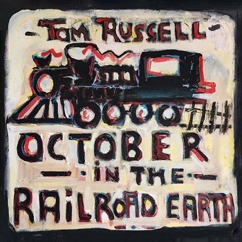 Tom Russell - October in the Railroad Earth (2019)