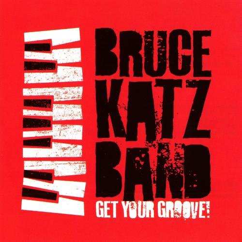 Bruce Katz Band - Get Your Groove (2018)